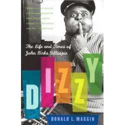 Dizzy, The Life and Times of John Birks Gillespie by Donald L. Maggin | 9780060559212 | Booktopia Pozostałe