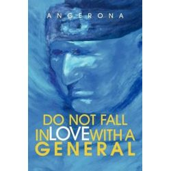 Do Not Fall in Love with a General by Angerona | 9781466971790 | Booktopia Biografie, wspomnienia