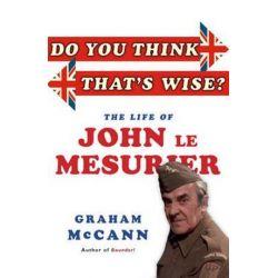 Do You Think That's Wise...?, The Life of John Le Mesurier by Graham McCann | 9781845137908 | Booktopia Biografie, wspomnienia