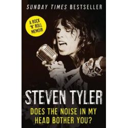 Does The Noise In My Head Bother You?, The Autobiography of Aerosmiths legendary frontman by Steven Tyler | 9780007319206 | Booktopia Biografie, wspomnienia