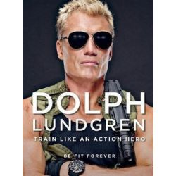Dolph Lundgren: Train Like an Action Hero, Be Fit Forever by Dolph Lundgren | 9781510728981 | Booktopia Pozostałe