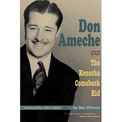Don Ameche, The Kenosha Comeback Kid by Ben Ohmart | 9781593930455 | Booktopia Biografie, wspomnienia