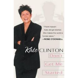 Don't Get Me Started by Kate Clinton | 9780345430168 | Booktopia Biografie, wspomnienia