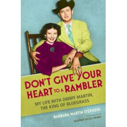 Don't Give Your Heart to a Rambler, My Life with Jimmy Martin, the King of Bluegrass by Barbara Martin Stephens | 9780252082764 | Booktopia Pozostałe