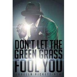 Don't Let the Green Grass Fool You, A Memoir about the Legendary Soul Singer Wilson Pickett by Louella Pickett-New | 9781633380493 | Booktopia Pozostałe