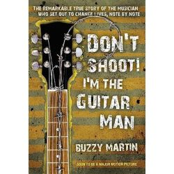 Don't Shoot! I'm the Guitar Man, The Remarkable True Story of the Musician Who Set Out to Change Lives, Note by Note by Buzzy Martin | 9780425240052 | Booktopia Biografie, wspomnienia