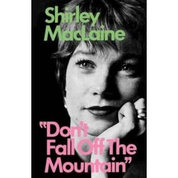 Don't Fall Off the Mountain by Shirley MacLaine | 9780393331349 | Booktopia Biografie, wspomnienia