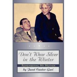 Don't Wear Silver in the Winter by Janet Cantor Gari | 9781593933128 | Booktopia Biografie, wspomnienia