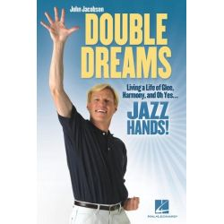 Double Dreams, Living a Life of Glee, Harmony and, Oh Yes ... Jazz Hands! by John Jacobson | 9781458406699 | Booktopia Biografie, wspomnienia