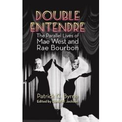 Double Entendre (Hardback), The Parallel Lives of Mae West and Rae Bourbon by Patrick Byrne | 9781629331584 | Booktopia Pozostałe