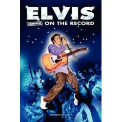 Elvis - Uncensored on the Record by Anthony Massally | 9781781582510 | Booktopia Biografie, wspomnienia
