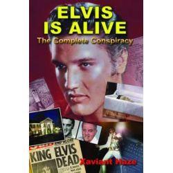 Elvis is Alive, The Complete Conspiracy by Xaviant Haze | 9781939149398 | Booktopia Biografie, wspomnienia