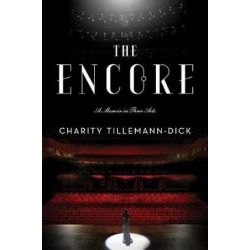 Encore, A Memoir in Three Acts by Charity Tillemann-Dick | 9781501102325 | Booktopia Biografie, wspomnienia