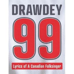 Drawdey 99, Lyrics of a Canadian Folksinger by Drawdy | 9781773709147 | Booktopia Biografie, wspomnienia