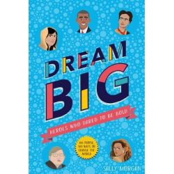 Dream Big! Heroes Who Dared to Be Bold by Sally Morgan | 9781407189031 | Booktopia