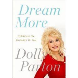 Dream More, Celebrate the Dreamer in You by Dolly Parton | 9781594631313 | Booktopia