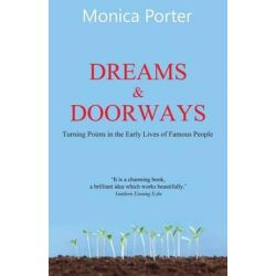 Dreams and Doorways, Turning Points in the Early Lives of Famous People by Monica Porter | 9781910198384 | Booktopia Pozostałe