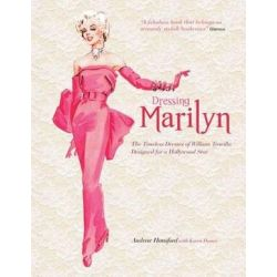 Dressing Marilyn, The Timeless Dresses of William Travilla Designed for a Hollywood Star by Andrew Hansford | 9781847960986 | Booktopia Biografie, wspomnienia