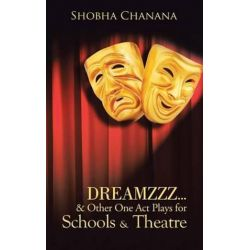 Dreamzzz...& Other One Act Plays for Schools & Theatre by Shobha Chanana | 9781482817706 | Booktopia Biografie, wspomnienia