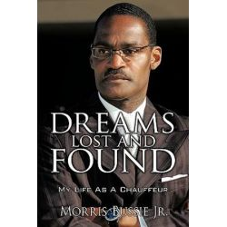 Dreams Lost and Found, My Life As a Chauffeur by Morris, Jr. Bussie | 9781438965765 | Booktopia Biografie, wspomnienia