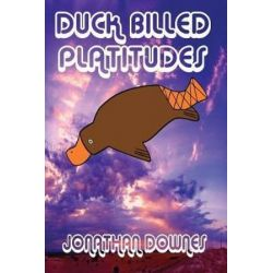 Duck Billed Platitudes by Jonathan Downes | 9781909488540 | Booktopia Pozostałe