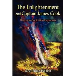 Enlightenment and Captain James Cook, The Lono-Cook-Kirk-Regenesis by Janet Susan Holman | 9781434368997 | Booktopia Pozostałe