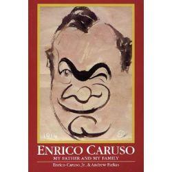 Enrico Caruso, My Father and My Family by Enrico Caruso | 9781574670226 | Booktopia