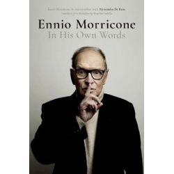 Ennio Morricone, In His Own Words by Alessandro De Rosa | 9780190681012 | Booktopia Biografie, wspomnienia