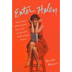 Enter Helen, The Invention of Helen Gurley Brown and the Rise of the Modern Single Woman by Brooke Hauser | 9780062498403 | Booktopia Biografie, wspomnienia