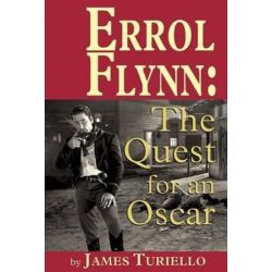 Errol Flynn, The Quest for an Oscar by James Turiello | 9781593936952 | Booktopia Pozostałe
