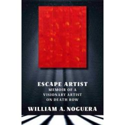 Escape Artist, Memoir of A Visionary Artist on Death Row by William A. Noguera | 9781609807979 | Booktopia Pozostałe