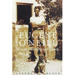 Eugene O'Neill, Beyond Mourning and Tragedy by Stephen A. Black | 9780300093995 | Booktopia Biografie, wspomnienia
