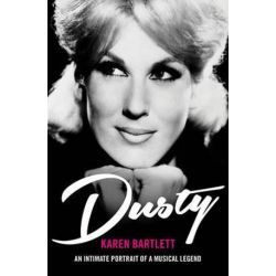 Dusty, An Intimate Portrait of a Musical Legend by Karen Bartlett | 9781849548762 | Booktopia Biografie, wspomnienia