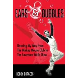 Ears & Bubbles by Bobby Burgess | 9781941500071 | Booktopia Biografie, wspomnienia