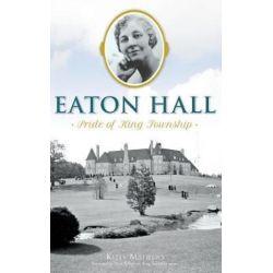 Eaton Hall, Pride of King Township by Kelly Rachelle Mathews | 9781540213549 | Booktopia Pozostałe