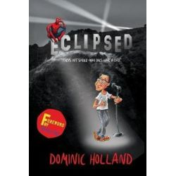 Eclipsed, Turns Out That Spider-Man Does Have a Dad After All by Dominic Holland | 9781999765606 | Booktopia Pozostałe