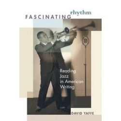Fascinating Rhythm, Reading Jazz in American Writing by David Yaffe | 9780691123578 | Booktopia Pozostałe