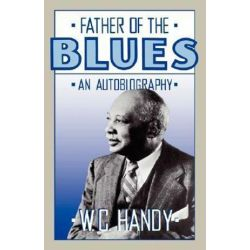 Father Of The Blues, An Autobiography by W.C. Handy   9780306804212   Booktopia Pozostałe