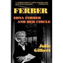 Ferber, Edna Ferber and Her Circle: Paperback Book by Julie Gilbert | 9781557833327 | Booktopia Biografie, wspomnienia