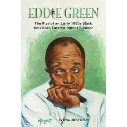Eddie Green - The Rise of an Early 1900s Black American Entertainment Pioneer by Elva Diane Green | 9781593939663 | Booktopia