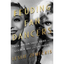 Feuding Fan Dancers, Faith Bacon, Sally Rand, and the Golden Age of the Showgirl by Leslie Zemeckis | 9781640091146 | Booktopia Biografie, wspomnienia