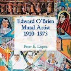 Edward O'Brien, Mural Artist, 1910-1975 by Peter E Lopez | 9780865349339 | Booktopia Biografie, wspomnienia