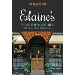 Elaine's, The Rise of One of New York's Most Legendary Restaurants from Those Who Were There by Amy Phillips Penn | 9781632202727 | Booktopia Pozostałe