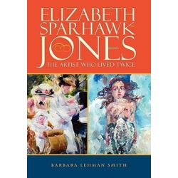 Elizabeth Sparhawk-Jones, The Artist Who Lived Twice by Barbara Lehman Smith | 9781432760038 | Booktopia Biografie, wspomnienia