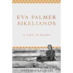 Eva Palmer Sikelianos, A Life in Ruins by Artemis Leontis | 9780691171722 | Booktopia