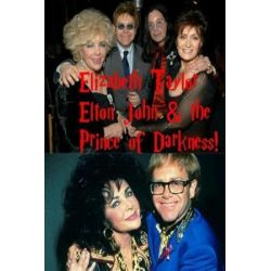 Elizabeth Taylor, Elton John & the Prince of Darkness!, The World's Craziest Threesome! by S King | 9781979040945 | Booktopia