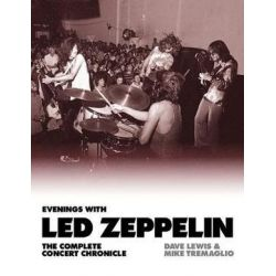 Evenings with Led Zeppelin, The Complete Concert Chronicle 1968 - 1980 by Dave & Tremaglio, Mieke Lewis | 9781783057016 | Booktopia Biografie, wspomnienia