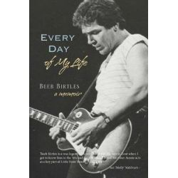Every Day of My Life, A Memoir by Beeb Birtles   9781925367973   Booktopia