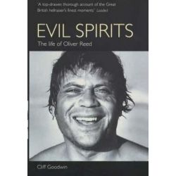 Evil Spirits, The Life of Oliver Reed by Goodwin, Cliff | 9780753505199 | Booktopia Biografie, wspomnienia