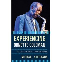 Experiencing Ornette Coleman, A Listener's Companion by Michael Stephans   9781442249622   Booktopia